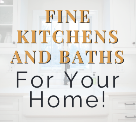 Read more about the article Fine Kitchens and Baths For Your Home!
